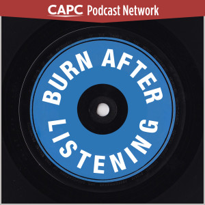 0018-CAPC_podcast_burnafterlistening