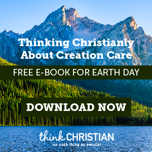 Thinking Christianly About Creation Care